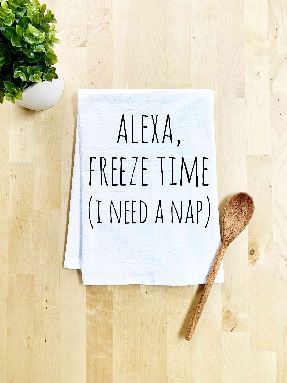 Alexa Freeze Time (i Need A Nap) Dish Towel