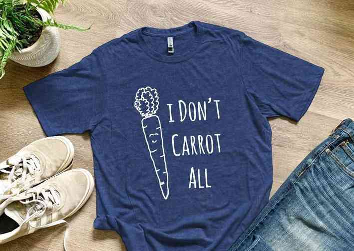 I Don't Carrot All Printed Shirts Women Toddlers
