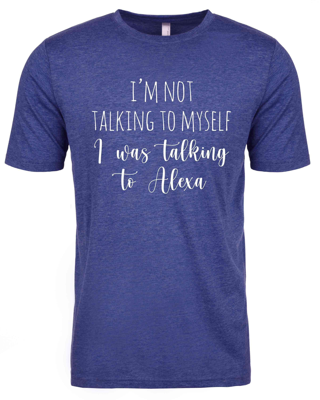 I'm Not Talking To Myself I Was Talking To Alexa Shirts Toddlers Women