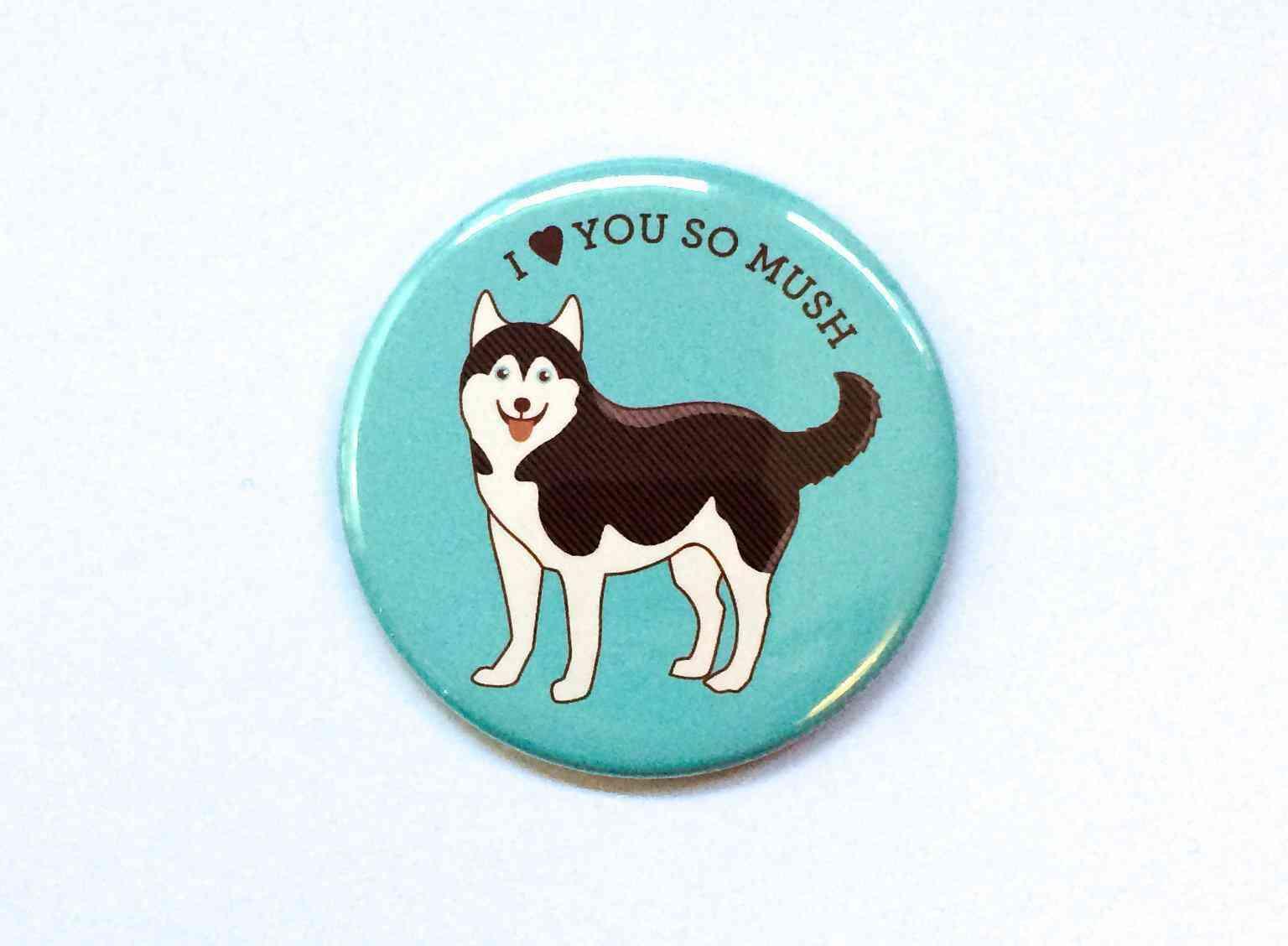 Love You So Mush Husky Dog Print Magnet, Pin,and Pocket Mirror