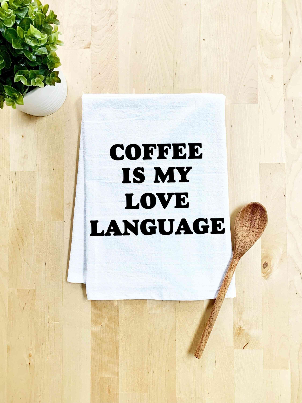 Coffee Is My Love Language - Dish Towel