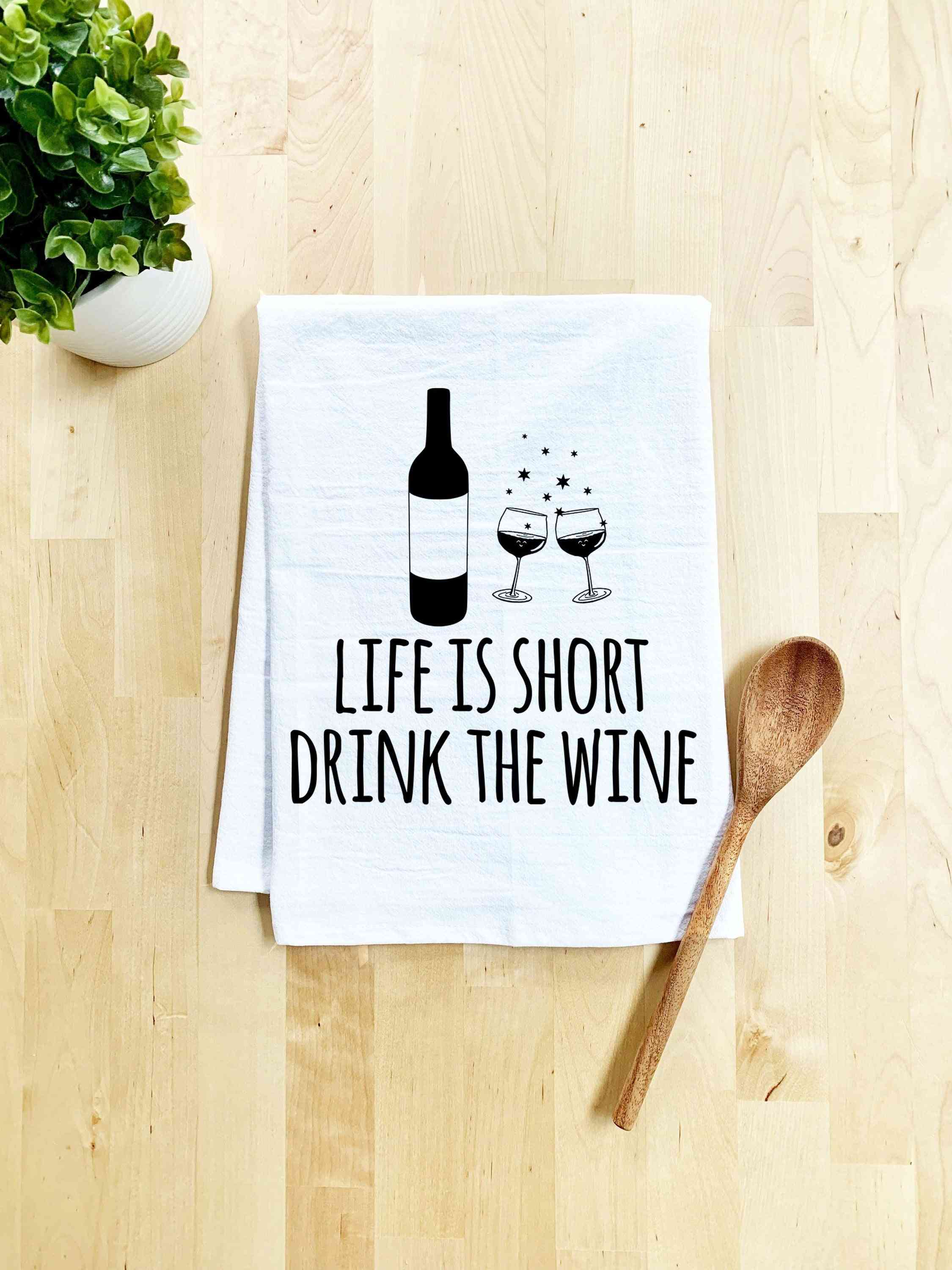 Life Is Short Drink The Wine Dish Towel