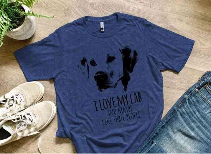 I Love My Lab & Maybe Like Three People (labrador Retriever, Dog)