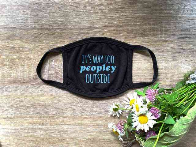 It's Way Too Peopley Outside Printed Face Cloth Mask