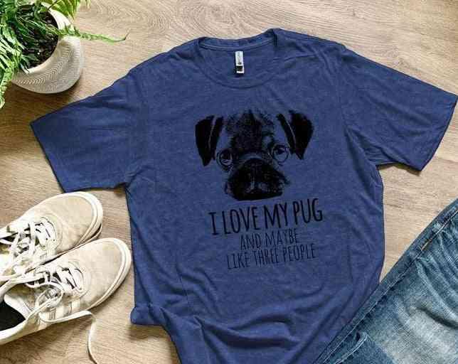 I Love My Pug & Maybe Like Three People - Shirt