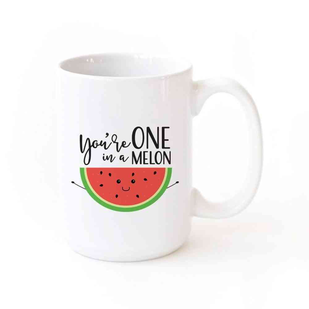 You Are One In A Melon-mug
