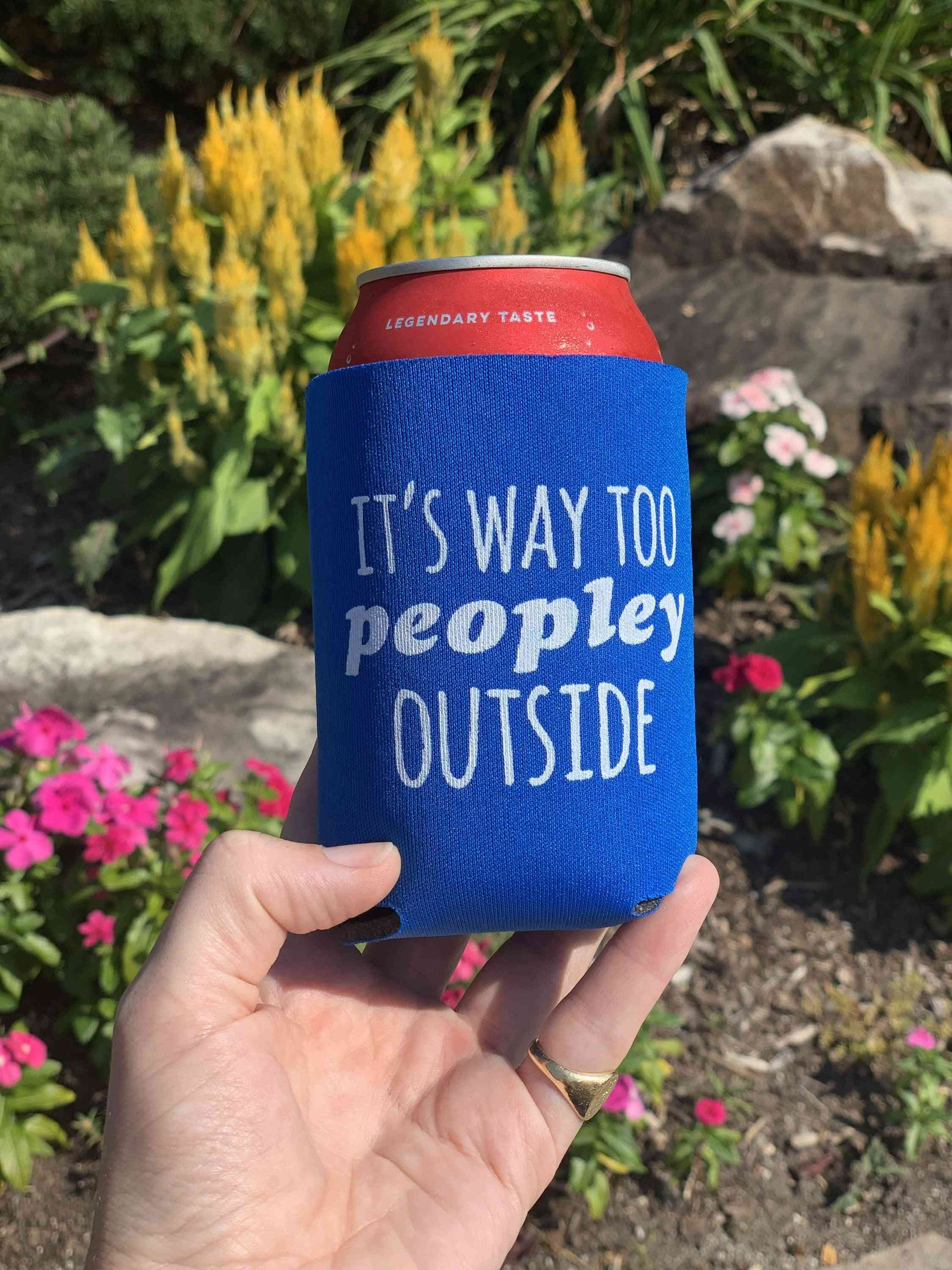 It's Way Too Peopley Outside Can Cooler