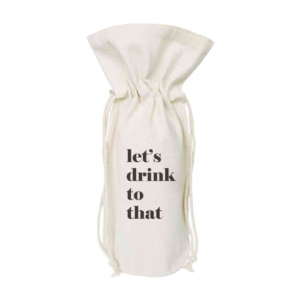 Let's Drink To That-cotton Canvas Wine Bag