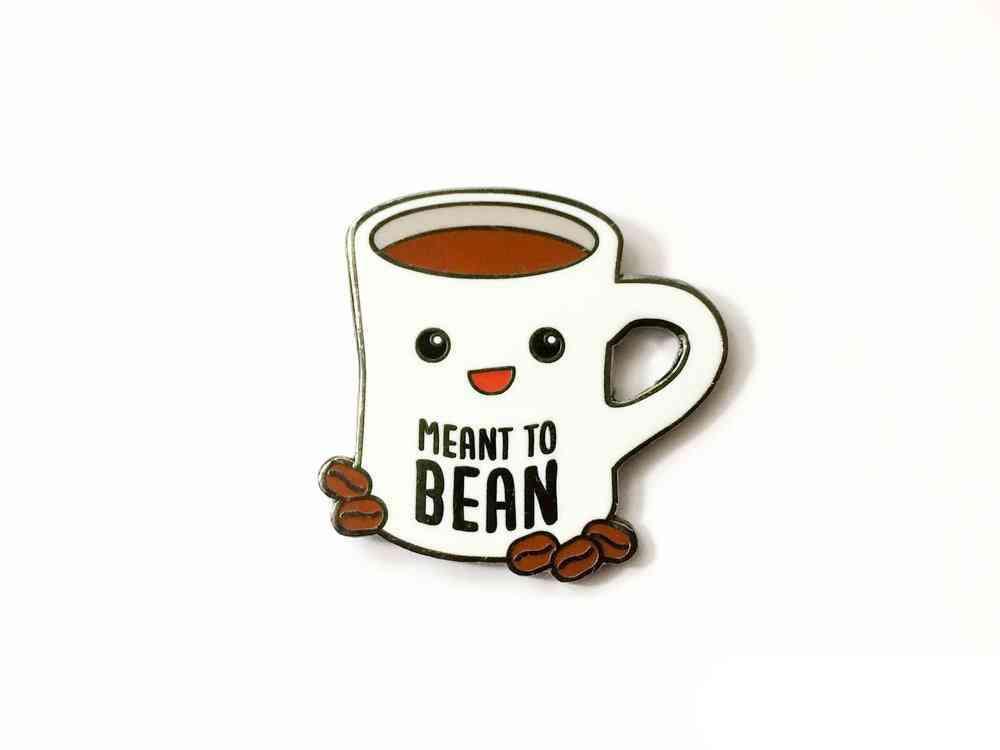 Coffee Hard Enamel Pin Meant To Bean
