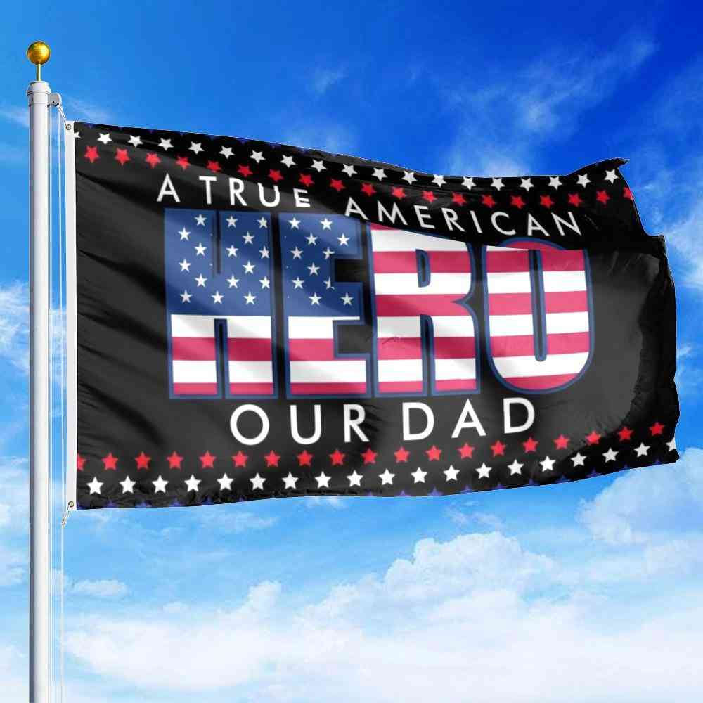 A True American Hero Our Dad Flag