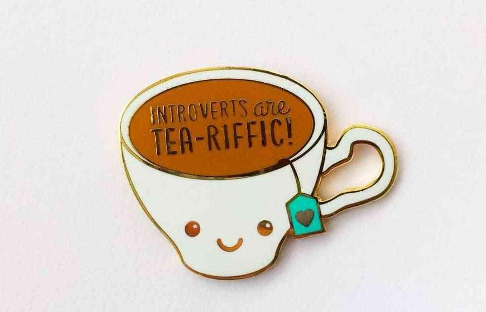 Introverts Are Tea-riffic!- Enamel Pin