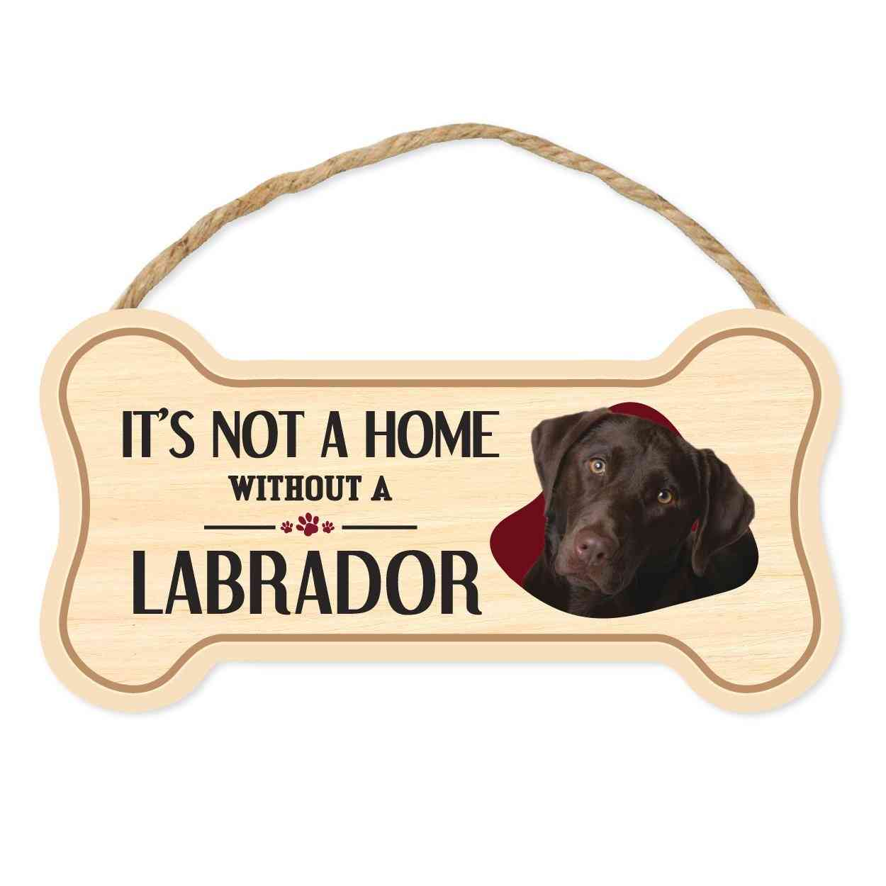 Sign, Wood, Dog Bone, It's Not A Home Without A Labrador Retriever