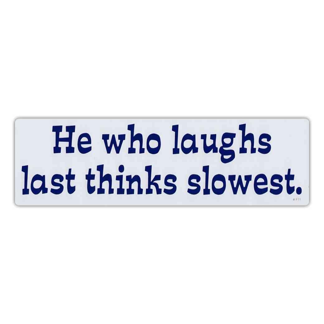 Sticker, Bumper Sticker, He Who Laughs Last, Thinks Slowest, 10
