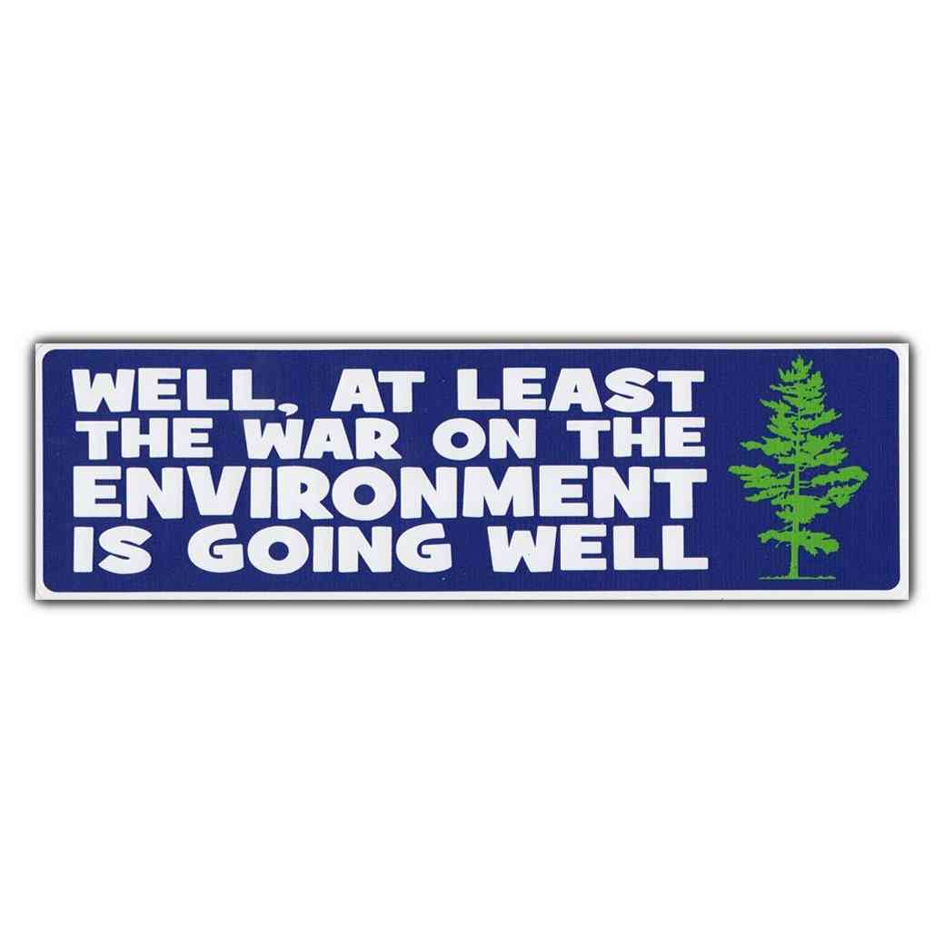Sticker, Bumper Sticker, Well At Least The War On The Environment Is