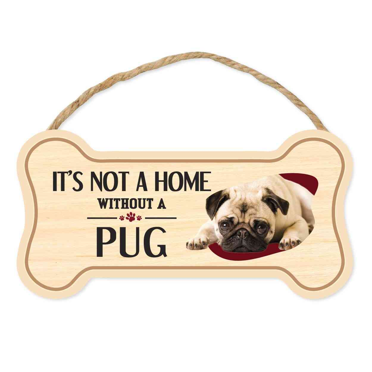 Sign, Wood, Dog Bone, It's Not A Home Without A Pug, 10